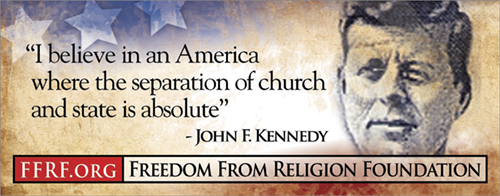 "[""I believe in an America where the separation of church and state is absolute."" - John F. Kennedy]"