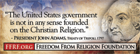 "[""The United States government is not in any sense founded on the Christian Religion."" - President John Adams, Treaty of Tripoli, 1797]"