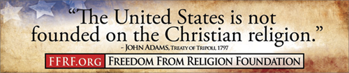 "[""The United States is not founded on the Christian religion."" - John Adams, Treaty of Tripoli, 1797]"